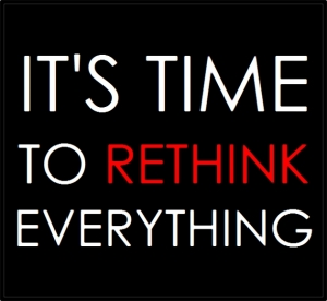 its-time-to-rethink-everything1
