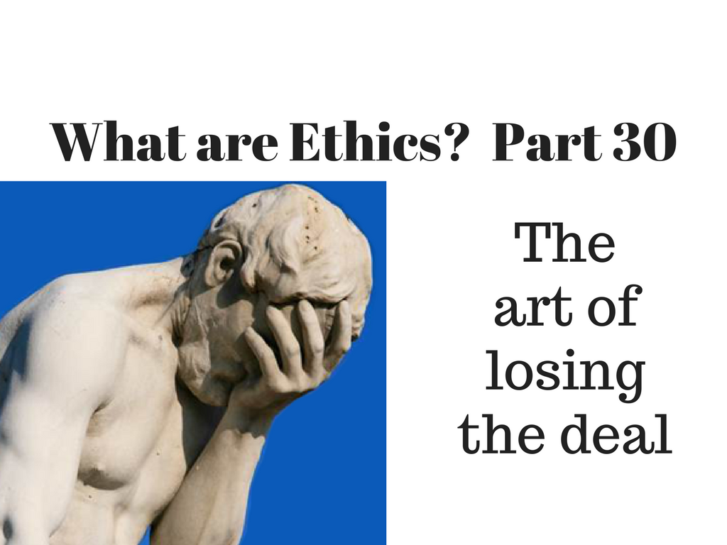 Video — What are Ethics? The art of losing the deal