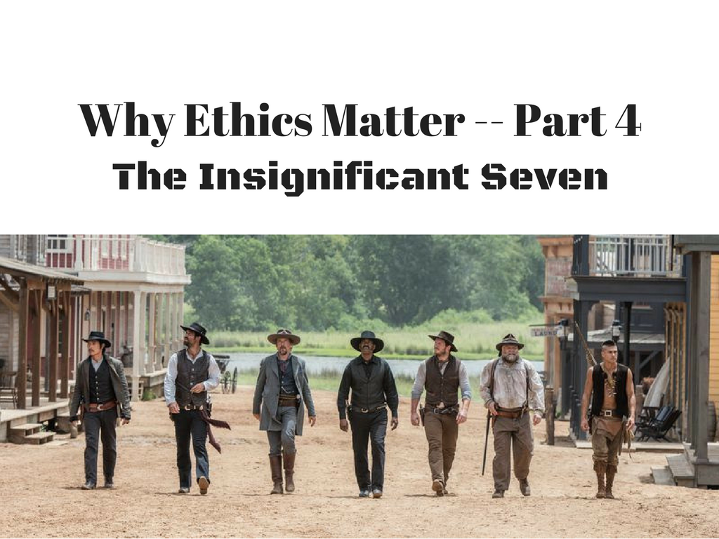 Why Ethics Matter, Part 4:  The Insignificant Seven